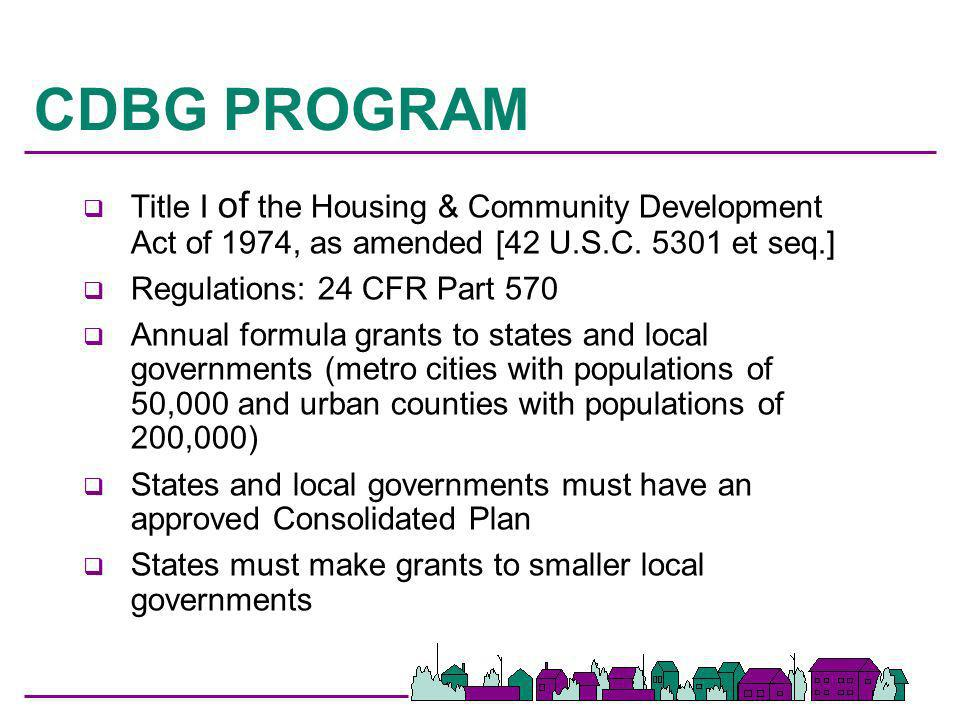 CDBG PROGRAM Title I of the Housing & Community Development Act of 1974, as amended [42 U.S.C. 5301 et seq.]